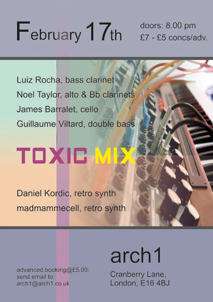 Toxic Mix @ Arch1 - London - Poster - With Noel Taylor, Luiz Rocha, James Barralet and Guillaume Viltard